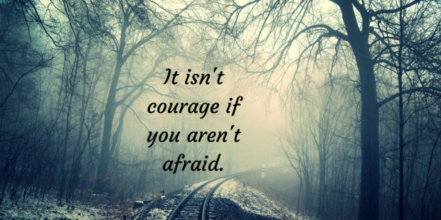 it-isnt-courage-if-you-arent-afraid