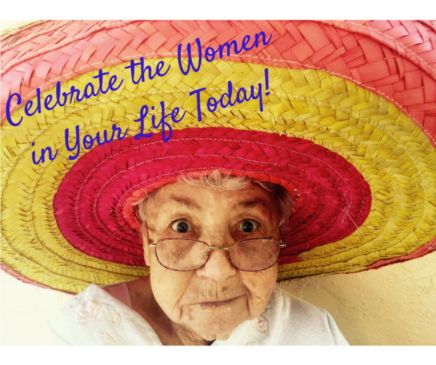 Celebrate the Women i Your Life Today!-2