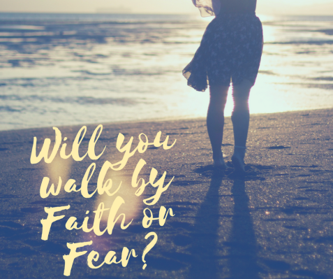 Will you walk by Faith or Fear?