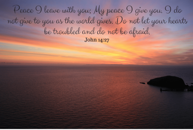 Peace I leave with you; My peace I give you.