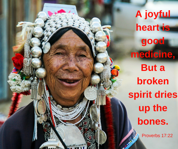 A joyful heart is good medicine,But a broken spirit dries up the bones.